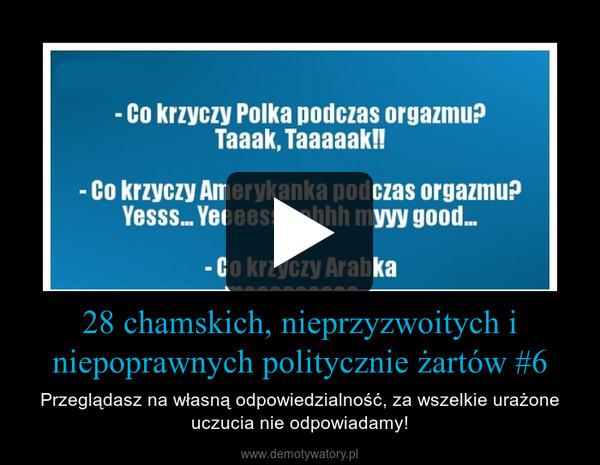 28 chamskich, nieprzyzwoitych i niepoprawnych politycznie żartów #6 – Przeglądasz na własną odpowiedzialność, za wszelkie urażone uczucia nie odpowiadamy!