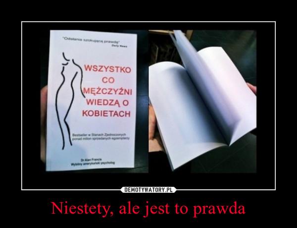 Niestety, ale jest to prawda –