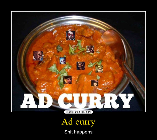 Ad curry – Shit happens