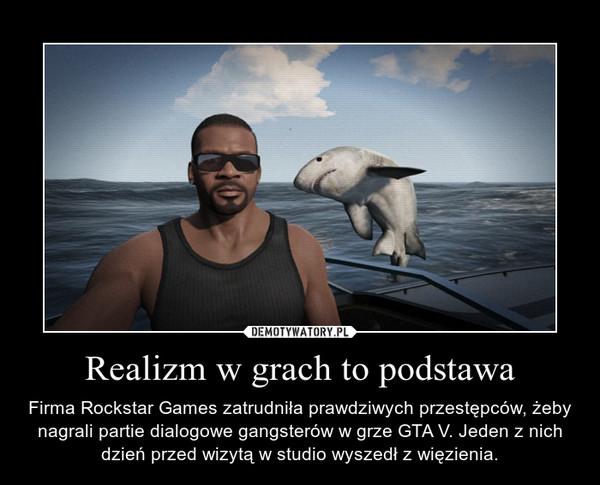 Realizm w grach to podstawa – Firma Rockstar Games zatrudniła prawdziwych przestępców, żeby nagrali partie dialogowe gangsterów w grze GTA V. Jeden z nich dzień przed wizytą w studio wyszedł z więzienia.