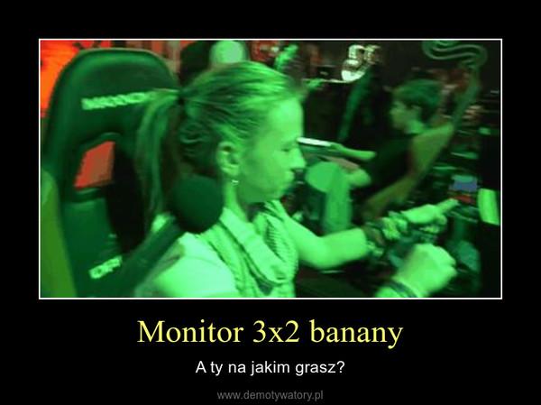 Monitor 3x2 banany – A ty na jakim grasz?
