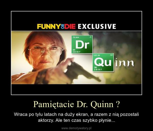 Pamiętacie Dr. Quinn ? – Wraca po tylu latach na duży ekran, a razem z nią pozostali aktorzy. Ale ten czas szybko płynie...