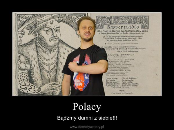 Polacy – Bądźmy dumni z siebie!!!