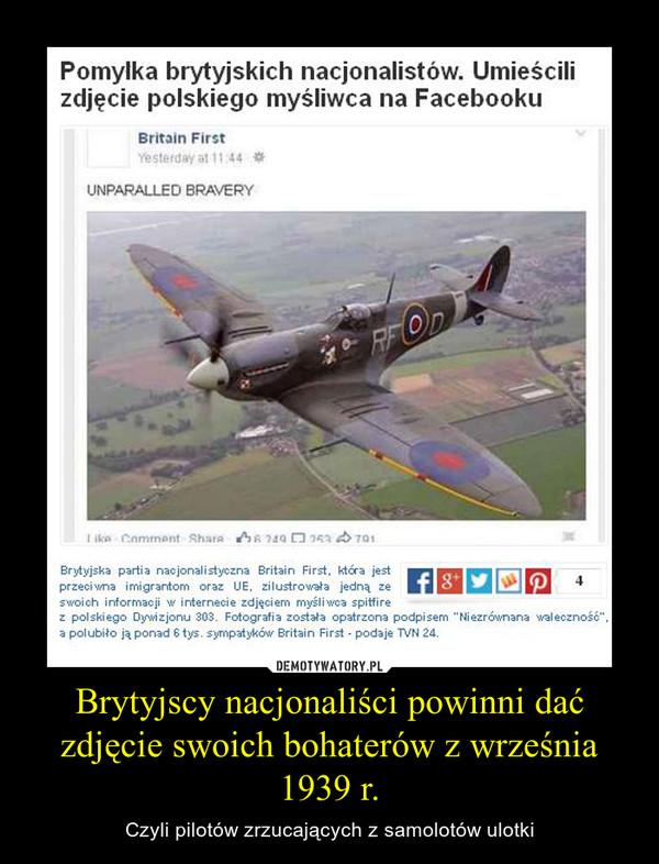 Brytyjscy nacjonaliści powinni dać zdjęcie swoich bohaterów z września 1939 r. – Czyli pilotów zrzucających z samolotów ulotki
