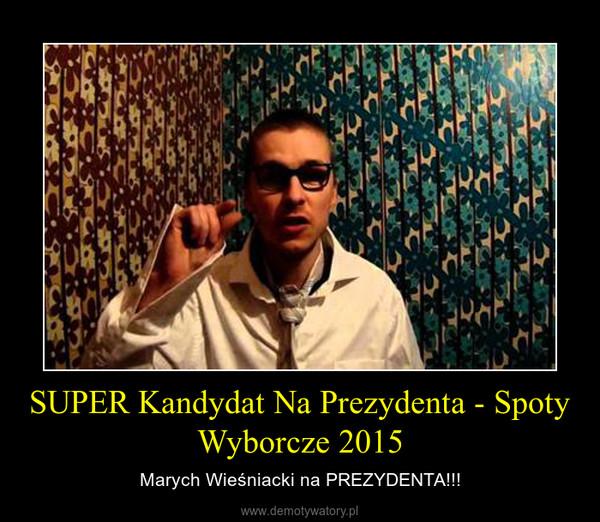 SUPER Kandydat Na Prezydenta - Spoty Wyborcze 2015 – Marych Wieśniacki na PREZYDENTA!!!