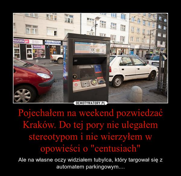 """Pojechałem na weekend pozwiedzać Kraków. Do tej pory nie ulegałem stereotypom i nie wierzyłem w opowieści o """"centusiach"""" – Ale na własne oczy widziałem tubylca, który targował się z automatem parkingowym...."""