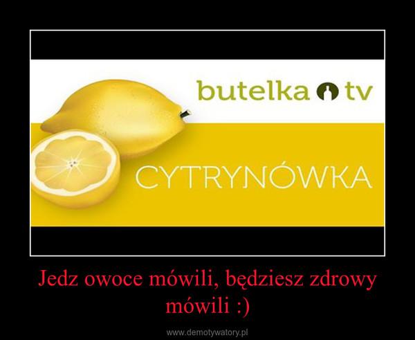 Jedz owoce mówili, będziesz zdrowy mówili :) –
