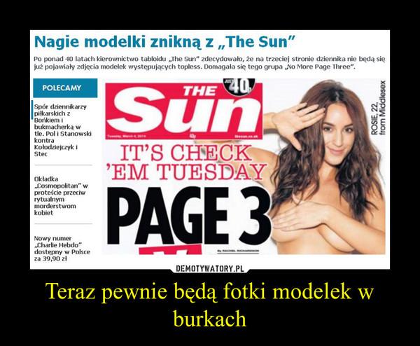 Teraz pewnie będą fotki modelek w burkach –