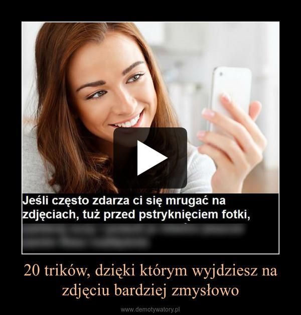 20 trików, dzięki którym wyjdziesz na zdjęciu bardziej zmysłowo –