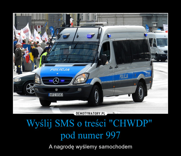 """Wyślij SMS o treści """"CHWDP"""" pod numer 997 – A nagrodę wyślemy samochodem"""