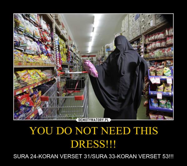 YOU DO NOT NEED THIS DRESS!!! – SURA 24-KORAN VERSET 31/SURA 33-KORAN VERSET 53!!!