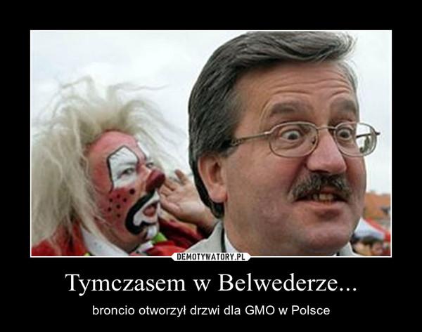 Tymczasem w Belwederze... – broncio otworzył drzwi dla GMO w Polsce