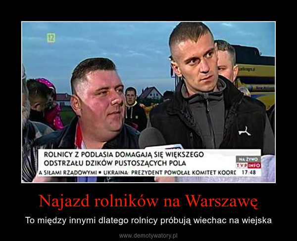 Najazd rolników na Warszawę – To między innymi dlatego rolnicy próbują wiechac na wiejska