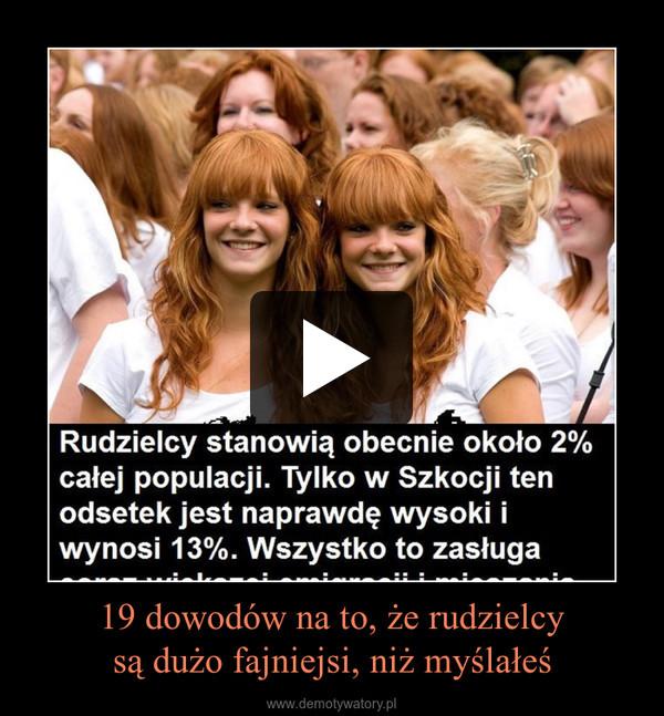 19 dowodów na to, że rudzielcysą dużo fajniejsi, niż myślałeś –