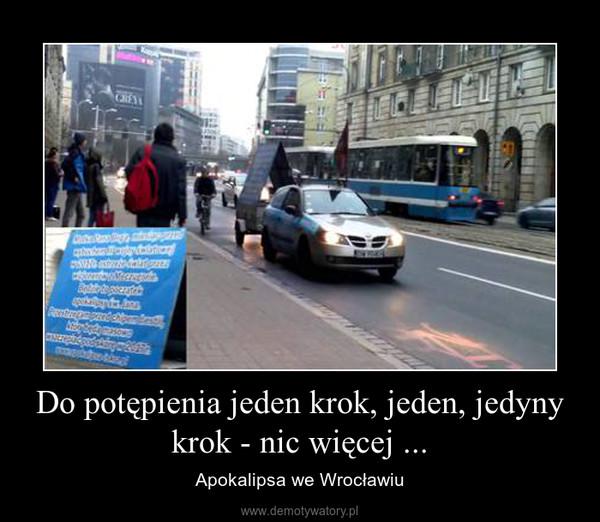Do potępienia jeden krok, jeden, jedyny krok - nic więcej ... – Apokalipsa we Wrocławiu