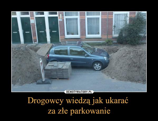 Drogowcy wiedzą jak ukarać za złe parkowanie –