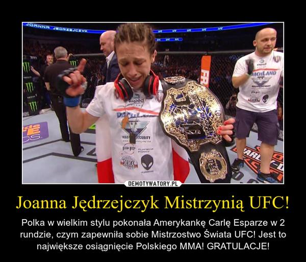 Joanna Jędrzejczyk Mistrzynią UFC! – Polka w wielkim stylu pokonała Amerykankę Carlę Esparze w 2 rundzie, czym zapewniła sobie Mistrzostwo Świata UFC! Jest to największe osiągnięcie Polskiego MMA! GRATULACJE!