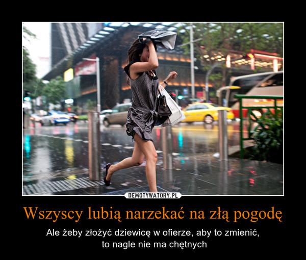 Wszyscy lubią narzekać na złą pogodę – Ale żeby złożyć dziewicę w ofierze, aby to zmienić, to nagle nie ma chętnych