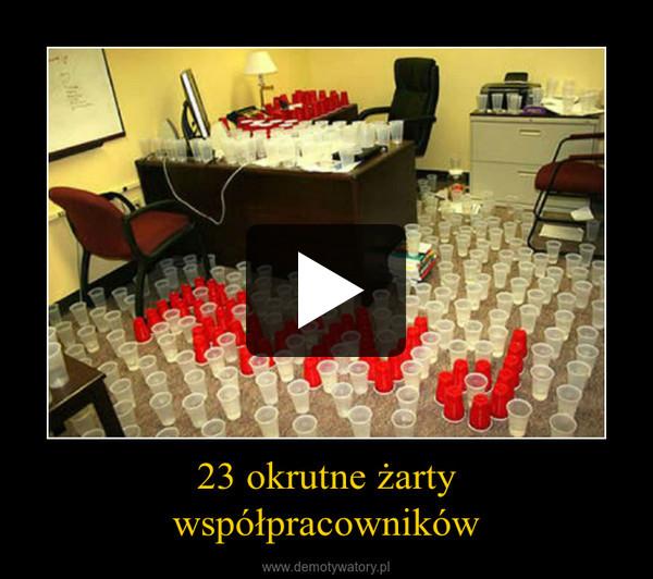 23 okrutne żartywspółpracowników –