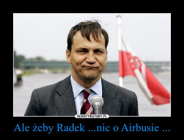 Ale żeby Radek ...nic o Airbusie ... –