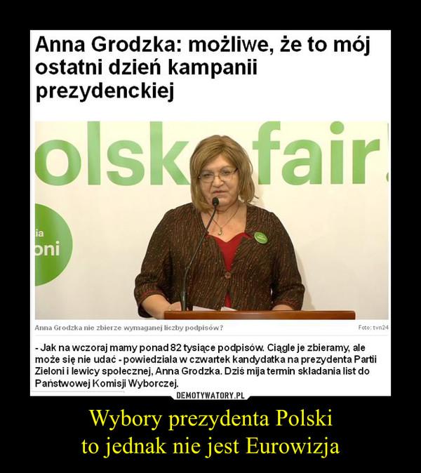 Wybory prezydenta Polskito jednak nie jest Eurowizja –