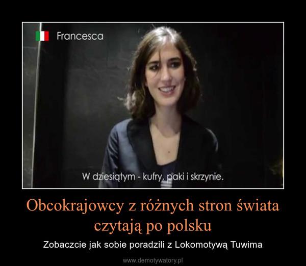 Obcokrajowcy z różnych stron świata czytają po polsku – Zobaczcie jak sobie poradzili z Lokomotywą Tuwima
