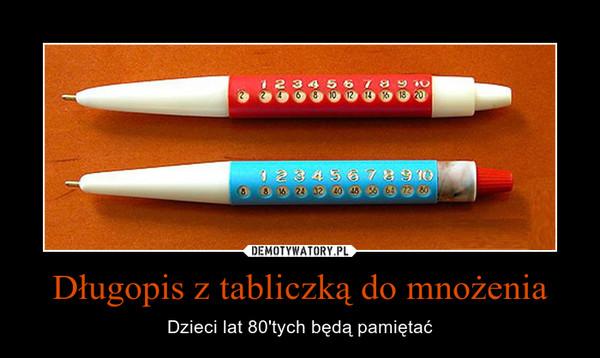 Długopis z tabliczką do mnożenia – Dzieci lat 80'tych będą pamiętać