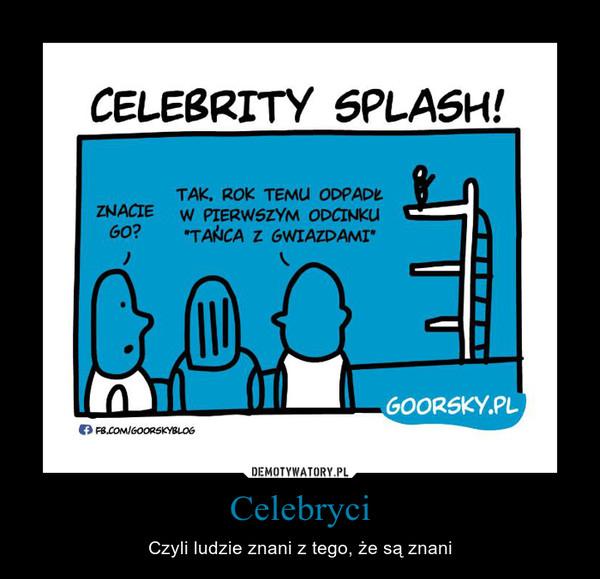 Celebryci – Czyli ludzie znani z tego, że są znani