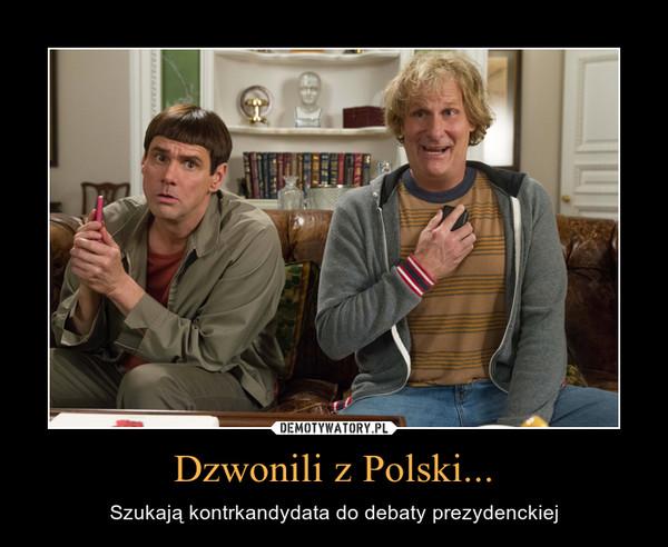 Dzwonili z Polski... – Szukają kontrkandydata do debaty prezydenckiej