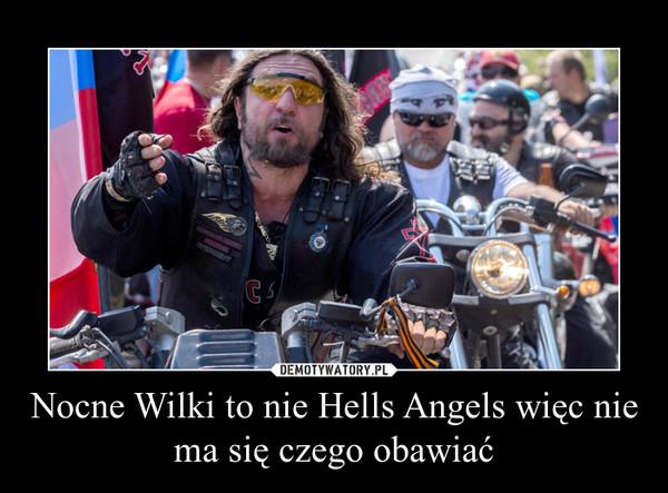Nocne Wilki to nie Hells Angels więc nie ma się czego obawiać –