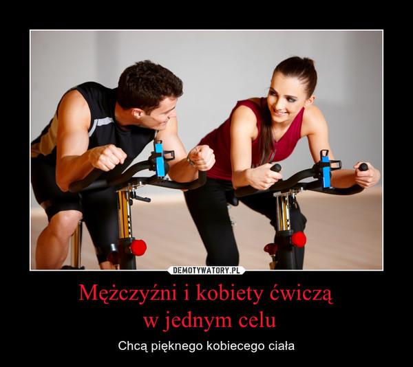 Mężczyźni i kobiety ćwiczą w jednym celu – Chcą pięknego kobiecego ciała