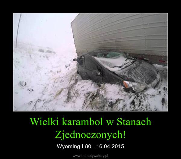 Wielki karambol w Stanach Zjednoczonych! – Wyoming I-80 - 16.04.2015