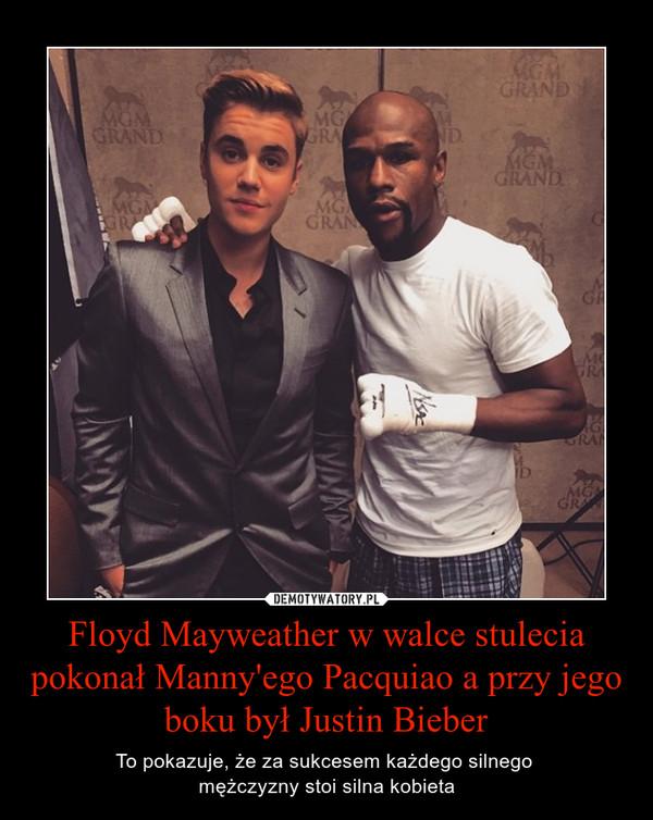 Floyd Mayweather w walce stulecia pokonał Manny'ego Pacquiao a przy jego boku był Justin Bieber – To pokazuje, że za sukcesem każdego silnego mężczyzny stoi silna kobieta