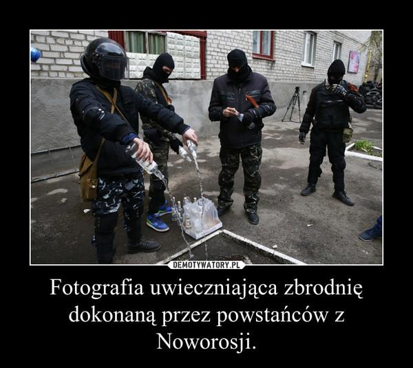 Fotografia uwieczniająca zbrodnię dokonaną przez powstańców z Noworosji. –