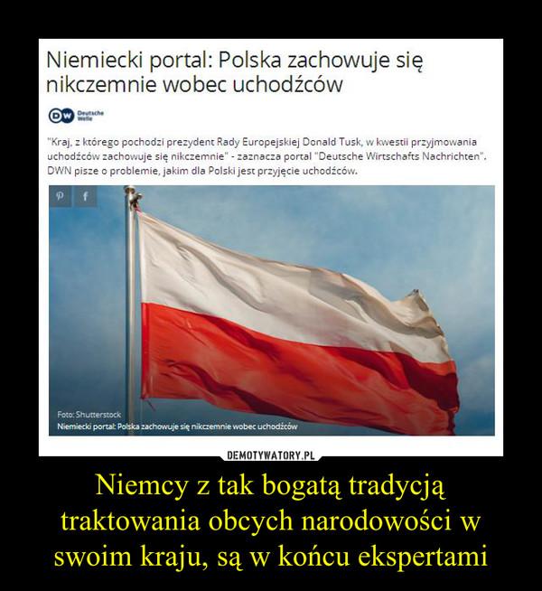 Niemcy z tak bogatą tradycją traktowania obcych narodowości w swoim kraju, są w końcu ekspertami –