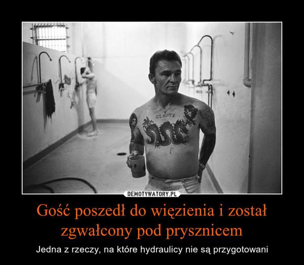 Gość poszedł do więzienia i został zgwałcony pod prysznicem – Jedna z rzeczy, na które hydraulicy nie są przygotowani