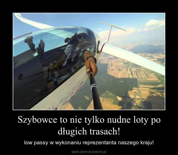 Szybowce to nie tylko nudne loty po długich trasach! – low passy w wykonaniu reprezentanta naszego kraju!