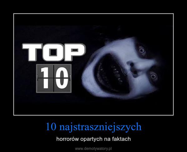 10 najstraszniejszych – horrorów opartych na faktach