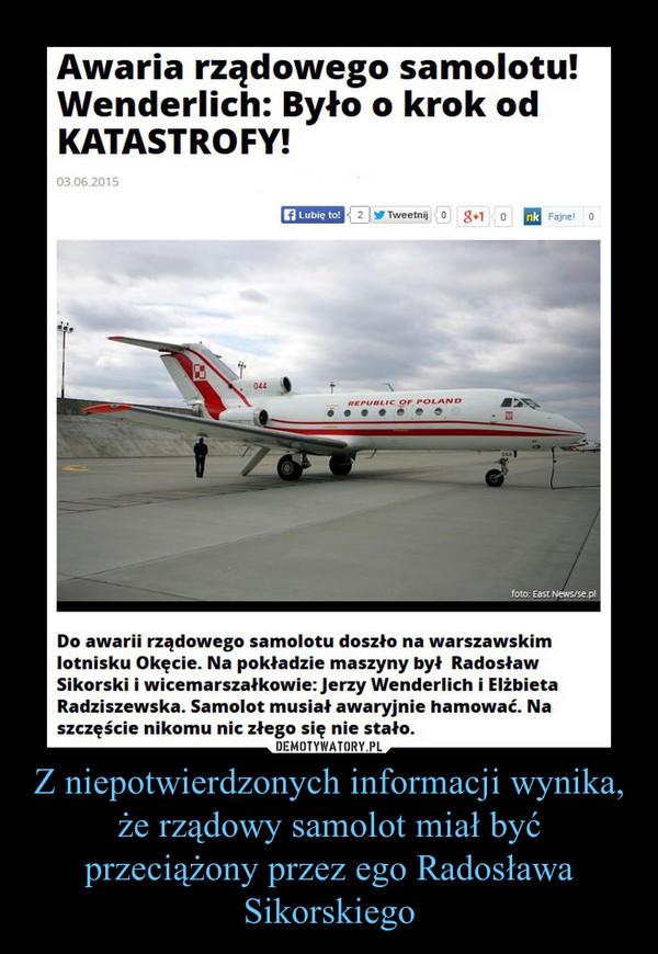 Z niepotwierdzonych informacji wynika, że rządowy samolot miał być przeciążony przez ego Radosława Sikorskiego –