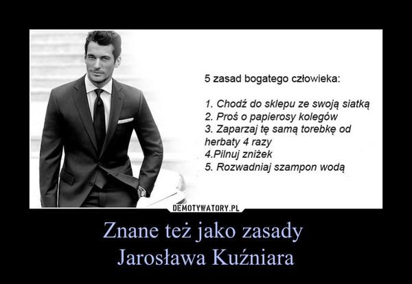 Znane też jako zasady Jarosława Kuźniara –