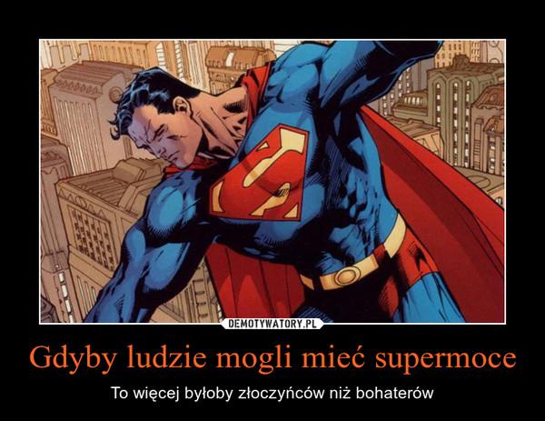 Gdyby ludzie mogli mieć supermoce – To więcej byłoby złoczyńców niż bohaterów