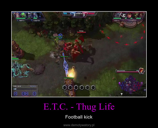 E.T.C. - Thug Life – Football kick
