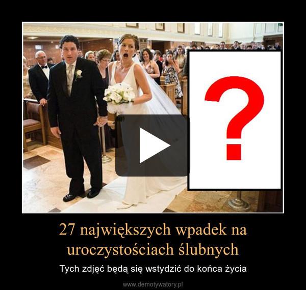 27 największych wpadek na uroczystościach ślubnych – Tych zdjęć będą się wstydzić do końca życia