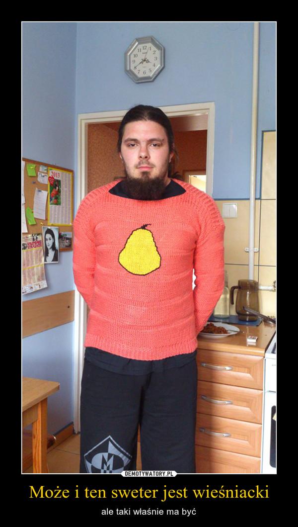Może i ten sweter jest wieśniacki – ale taki właśnie ma być