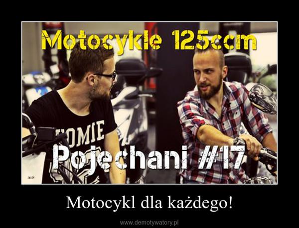 Motocykl dla każdego! –