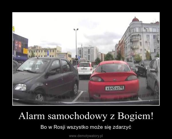 Alarm samochodowy z Bogiem! – Bo w Rosji wszystko może się zdarzyć