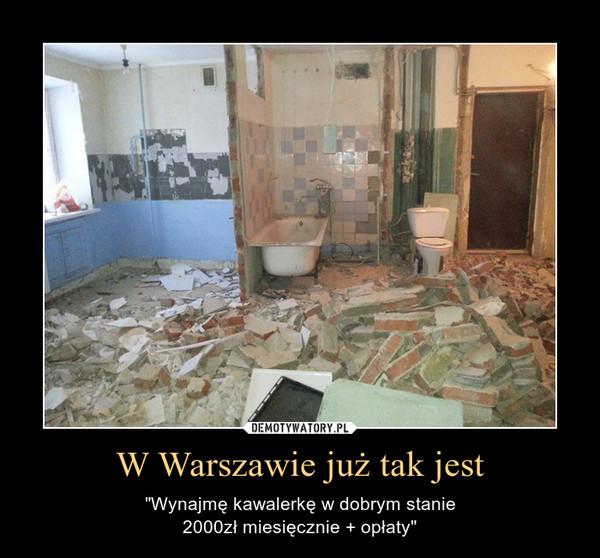 """W Warszawie już tak jest – """"Wynajmę kawalerkę w dobrym stanie2000zł miesięcznie + opłaty"""""""