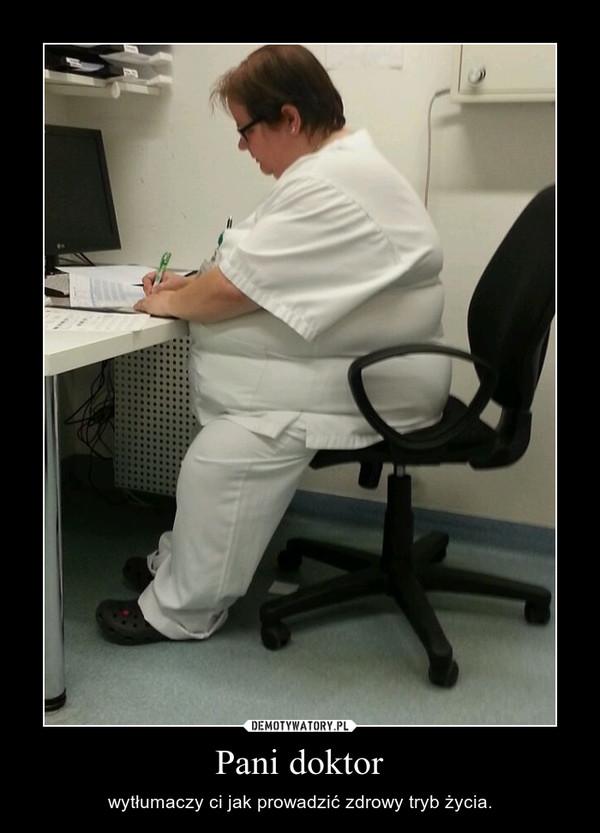 Pani doktor – wytłumaczy ci jak prowadzić zdrowy tryb życia.
