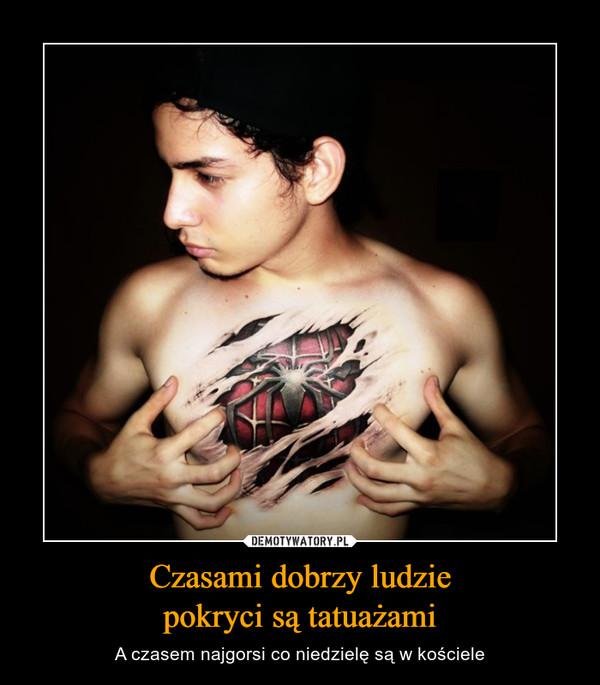 Czasami Dobrzy Ludzie Pokryci Są Tatuażami Demotywatorypl