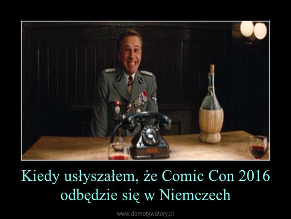 Kiedy usłyszałem, że Comic Con 2016 odbędzie się w Niemczech –